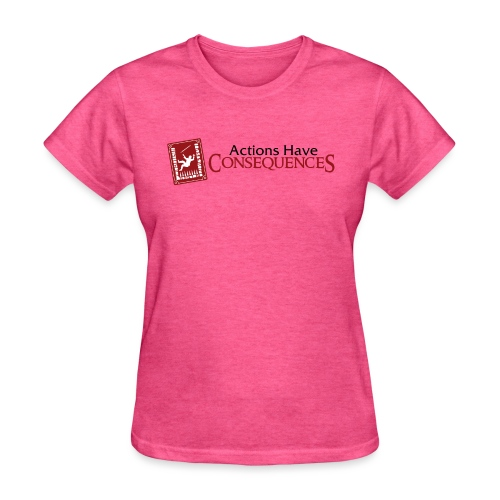 Actions Have Consequences - Women's T-Shirt