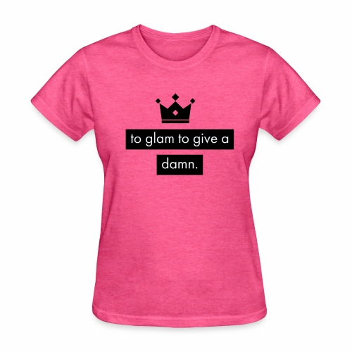 to glam to give a damn - Women's T-Shirt
