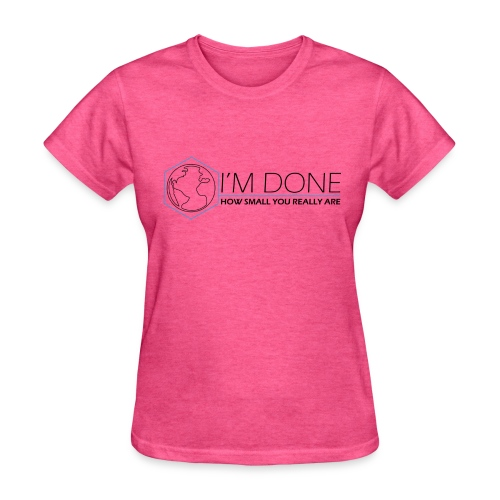 i m done with this ball - Women's T-Shirt