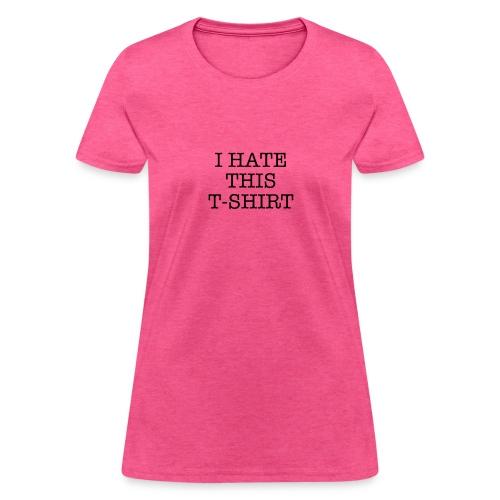 I Hate This T-Shirt - Women's T-Shirt