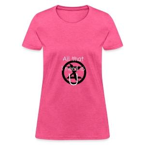 All that I need is U - Women's T-Shirt