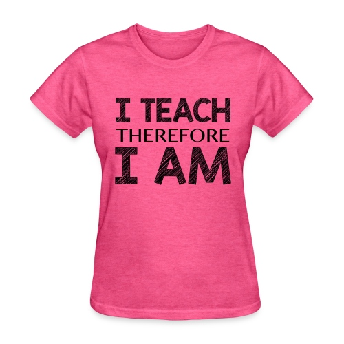 I THINK - THEREFORE - I AM - Women's T-Shirt