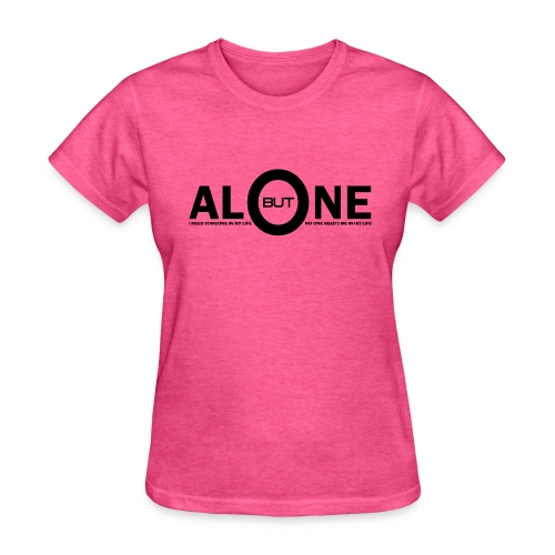 alone life i need someone in my life but no one ne - Women's T-Shirt