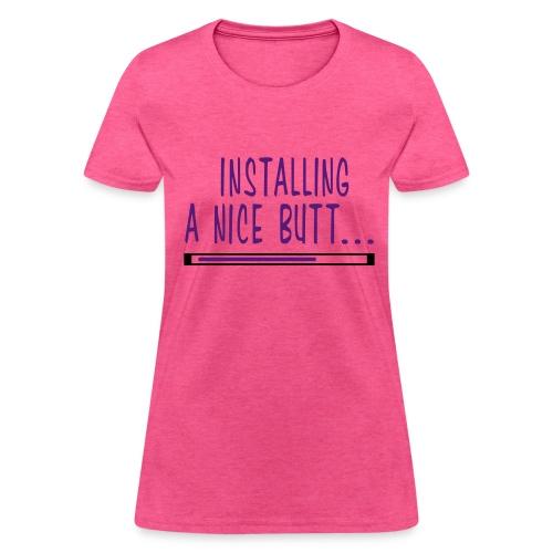 Installing A Nice Butt - Women's T-Shirt