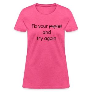 Fix your pony tail - Women's T-Shirt