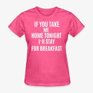 If You Take Me home - Women's T-Shirt