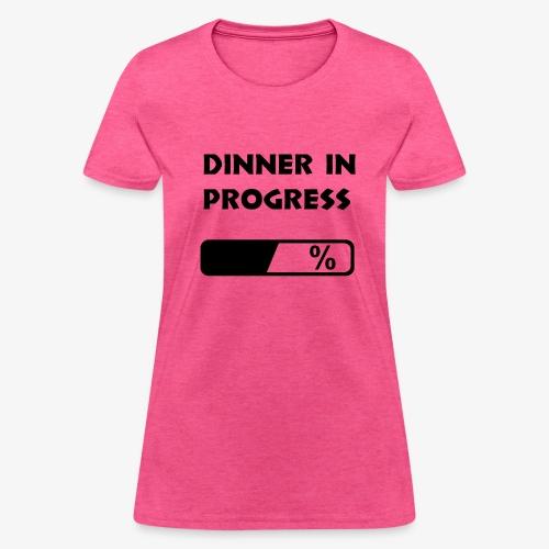 Dinner in progress - Women's T-Shirt
