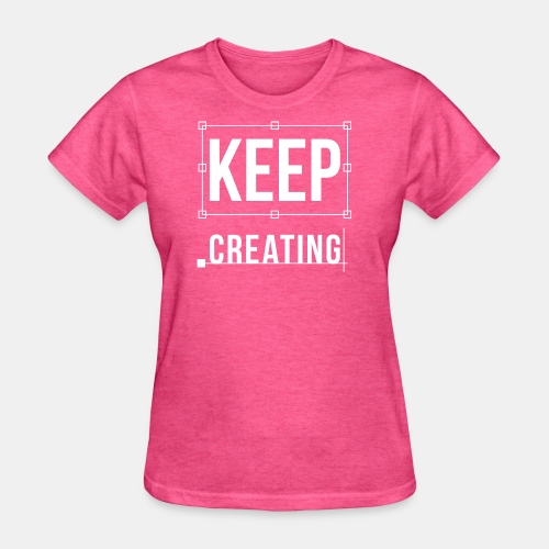 Keep Creating Graphic Design - Women's T-Shirt