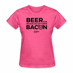 You Can't Drink Bacon - Women's T-Shirt