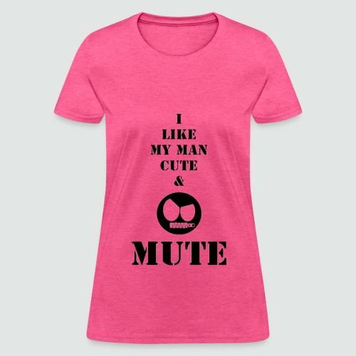 My Man Cute & Mute - Women's T-Shirt