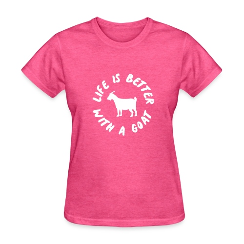 life is better with a goat - Women's T-Shirt