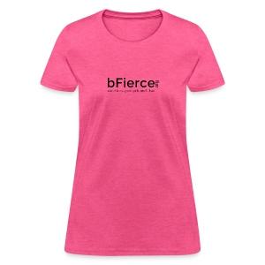 bFierce black3 - Women's T-Shirt