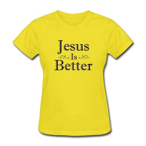 Jesus Is Better Scrollwork (Womens) - Women's T-Shirt