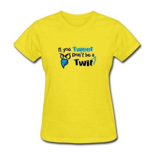 leafBuilder If You Tweet Don't be a Twit - Women's T-Shirt