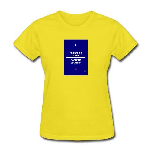 -Don-t_be_dumb----You---re_smart---- - Women's T-Shirt