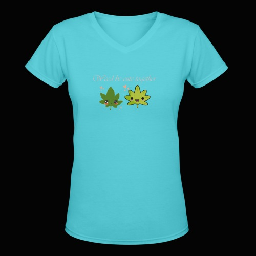 Weed Be Cute Together - Women's V-Neck T-Shirt