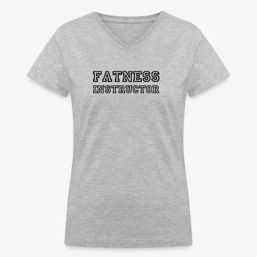 Fatness Instructor - Women's V-Neck T-Shirt