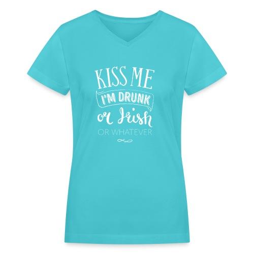 Kiss Me. I'm Drunk. Or Irish. Or Whatever. - Women's V-Neck T-Shirt