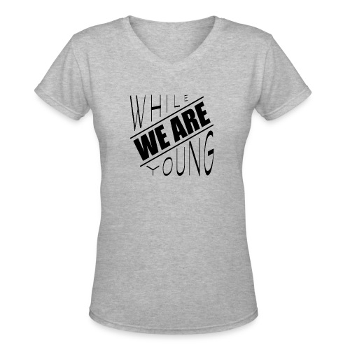 While we are young - Women's V-Neck T-Shirt