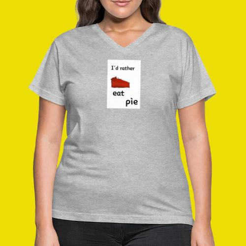 I'd Rather Eat Pie - Women's V-Neck T-Shirt
