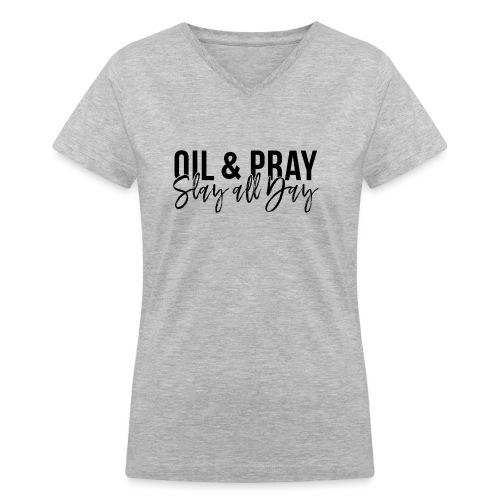 Oil and Pray Slay All Day - Women's V-Neck T-Shirt