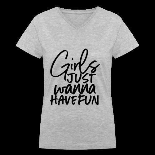 girls just wanna have fun - Women's V-Neck T-Shirt