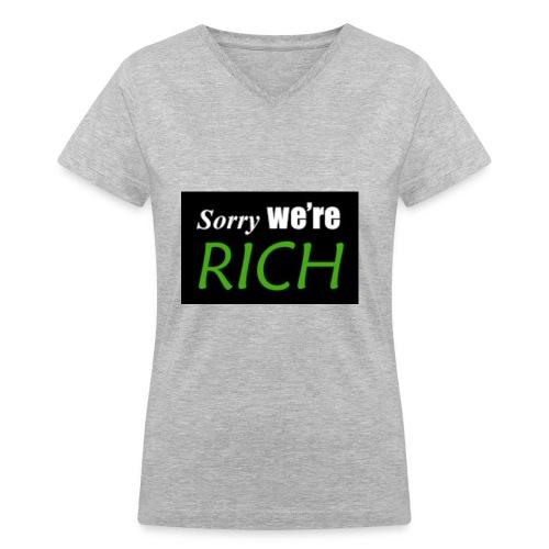 sorry we re rich - Women's V-Neck T-Shirt