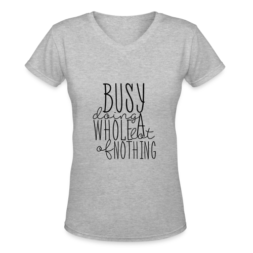 busy doing nothing - Women's V-Neck T-Shirt