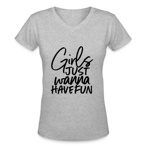 girls just wanna have fun - Women's V-Neck T-Shirt
