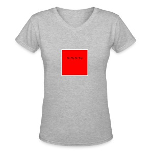 So Fly On Top Tees - Women's V-Neck T-Shirt