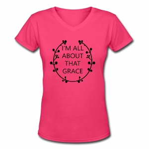 IM ALL ABOUT THAT GRACE - Women's V-Neck T-Shirt