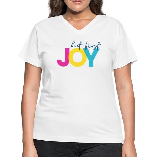 But First, Joy - Women's V-Neck T-Shirt