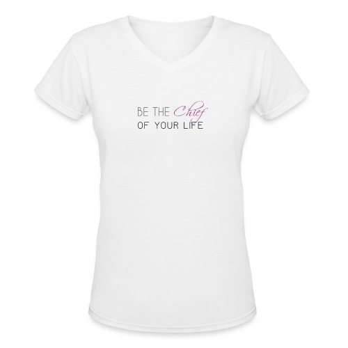 Be_the_Chief_of_your_life-_Black_Version - Women's V-Neck T-Shirt