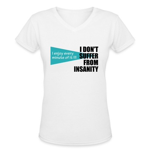 I Don't Suffer From Insanity, I enjoy every minute - Women's V-Neck T-Shirt