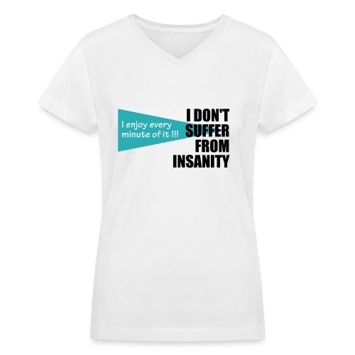 I Don't Suffer From Insanity, I enjoy every minute - Women's V-Neck T-Shirt