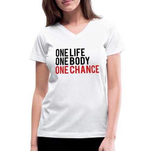 One Life One Body One Chance - Women's V-Neck T-Shirt