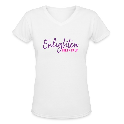 Enlighten the f*ck up (purple & pink) - Women's V-Neck T-Shirt