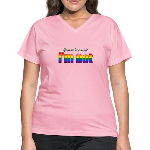 Let's get one thing straight - I'm not! - Women's V-Neck T-Shirt