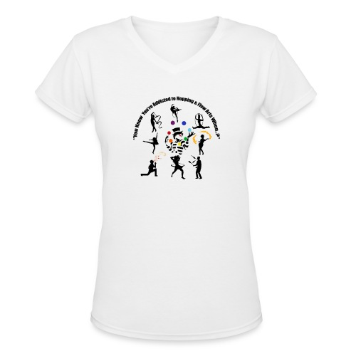 You Know You're Addicted to Hooping & Flow Arts - Women's V-Neck T-Shirt