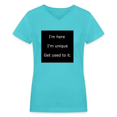 I'M HERE, I'M UNIQUE, GET USED TO IT. - Women's V-Neck T-Shirt