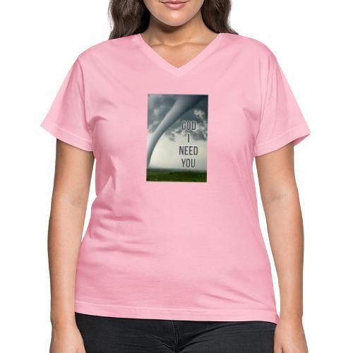 God I Need You - Women's V-Neck T-Shirt