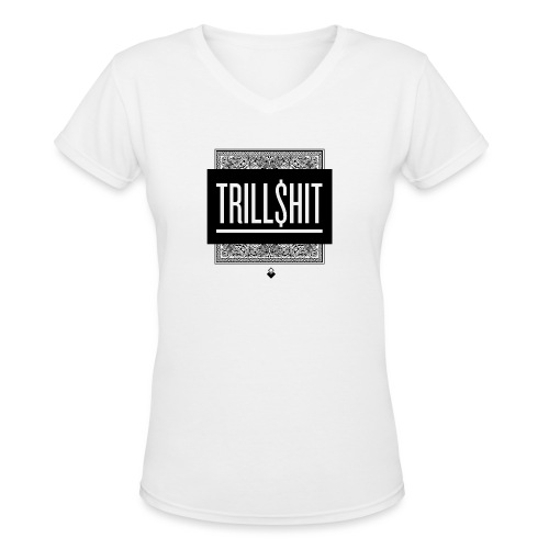 Trill Shit - Women's V-Neck T-Shirt