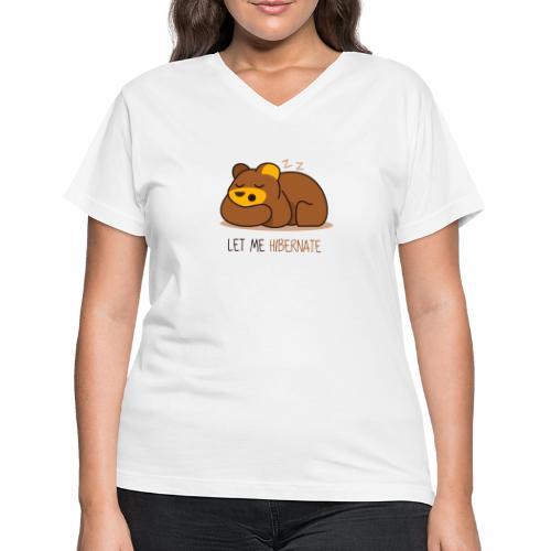 Let Me Hibernate - Women's V-Neck T-Shirt