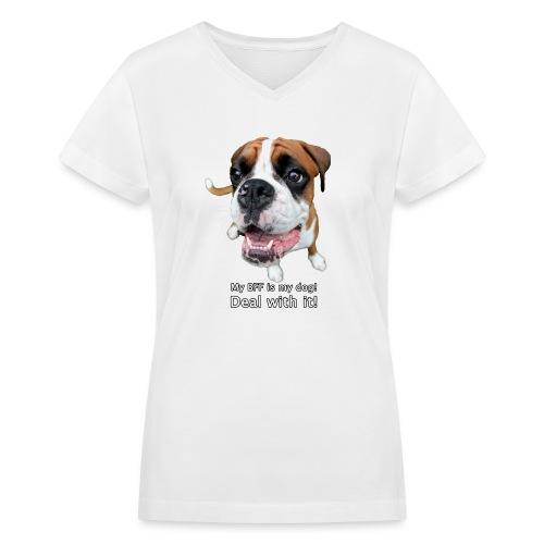 My BFF is my dog deal with it - Women's V-Neck T-Shirt
