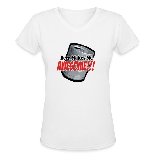 Beer Makes Me Awesome - Women's V-Neck T-Shirt