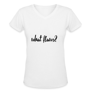 What Flaws? - Women's V-Neck T-Shirt