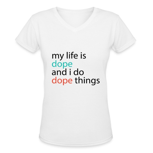 My Life is DOPE - Women's V-Neck T-Shirt