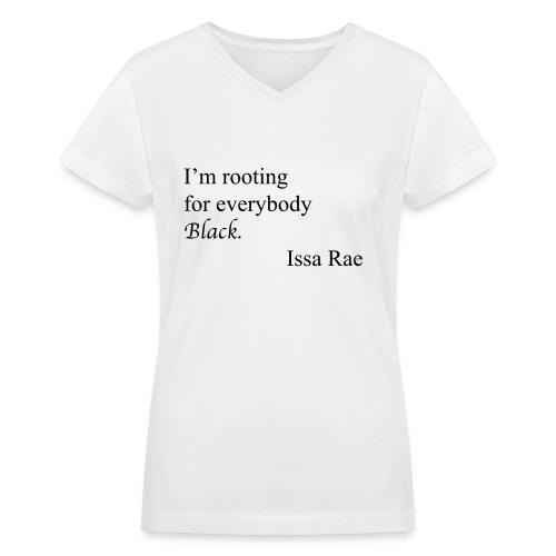 I'm rooting for everybody black, - Women's V-Neck T-Shirt