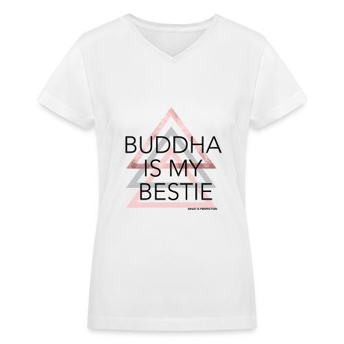 Buddha is my Bestie - Women's V-Neck T-Shirt