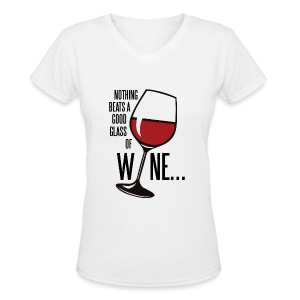 Nothing Beats a Good Glass of Wine - Women's V-Neck T-Shirt